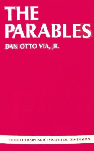 The Parables: Their Literacy and Existential Dimension - Dan Otto Via