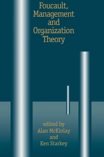 Foucault, Management and Organization Theory: From Panopticon to Technologies of Self - Alan McKinlay; Ken P Starkey