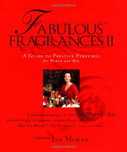 Fabulous Fragrances II : A Guide to Prestige Perfumes for Women and Men - Jan Moran