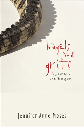 Bagels and Grits: A Jew on the Bayou - Jennifer Moses