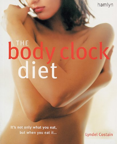 The Body Clock Diet: The Easy Weight Loss Plan That Works Your Body's Natural Biorhythms - Lyndel Costain