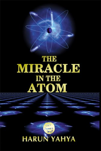 The Miracle in the Atom - Harun Yahya; Abdassamad Clarke