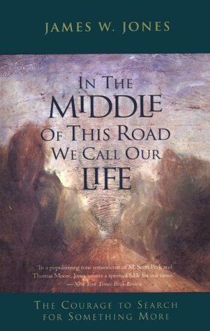 In the Middle of This Road We Call Our Life: The Courage to Search for Something More - James William Jones