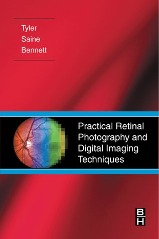 Practical Retinal Photography and Digital Imaging Techniques, 1e - Marshall E. Tyler CRA FOPS; Patrick J. Saine MEd CRA FOPS; Timothy J. Bennett CRA FOPS