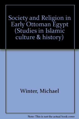 Society and Religion in Early Ottoman Egypt: Studies in the Writings of Abd al-Wahhab al-Sharani (Studies in Islamic Culture and History) - Michael Winter