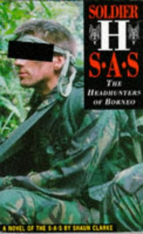 Soldier H: SAS - The Headhunters of Borneo - Shaun Clarke