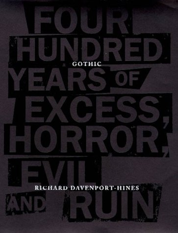 Gothic: Four Hundred Years of Excess, Horror, Evil and Ruin - Richard Treadwell Davenport-Hines; R. P. T. Davenport-Hines