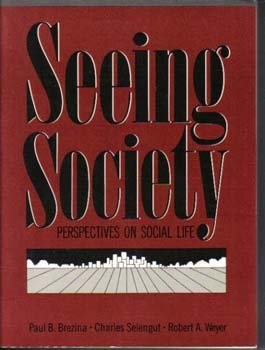 Seeing Society: Perspectives on Social Life - Paul B. Brezina; Charles Selengut; Robert A. Weyer