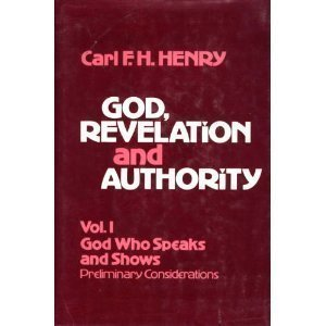 God, Revelation and Authority, Vol. 1: God Who Speaks and Shows, Preliminary Considerations - Carl F. H. Henry