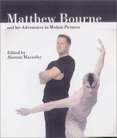 Matthew Bourne and His Adventures in Motion Pictures - Alastair Macaulay