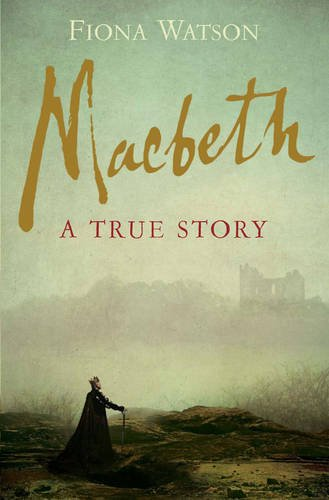 Macbeth: The True Story - Fiona Watson