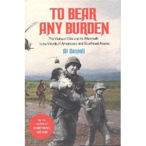 To Bear Any Burden: The Vietnam War and Its Aftermath in the Words of Forty-Seven Americans and Southeast Asians