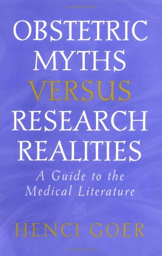 Obstetric Myths Versus Research Realities: A Guide to the Medical Literature - Henci Goer