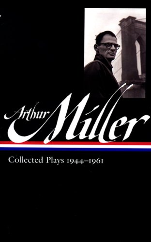 Arthur Miller: Collected Plays 1944-1961 (Library of America) - Arthur Miller