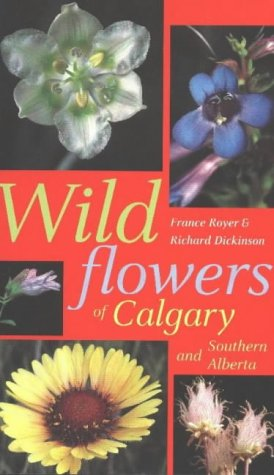 Wildflowers of Calgary and Southern Alberta - France  Royer, Richard  Dickinson
