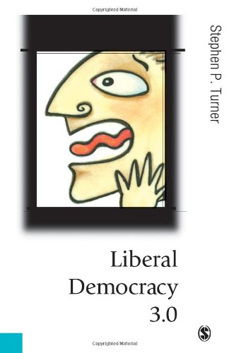 Liberal Democracy 3.0: Civil Society in an Age of Experts (Published in association with Theory, Culture  &  Society) - Stephen Turner