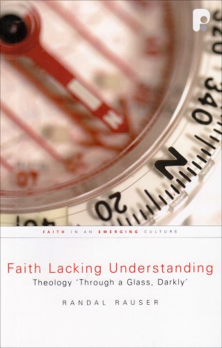 Faith Lacking Understanding: Theology 'Through a Glass, Darkly' - Randal Rauser