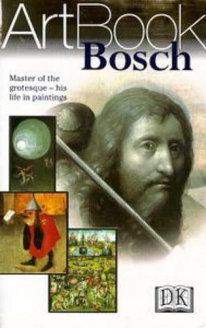 Bosch: Master of the Grotesque--His Life in Paintings - DK Publishing