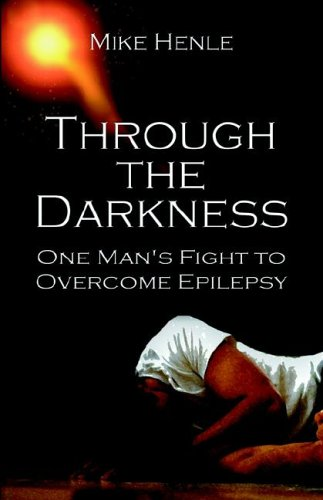 Through the Darkness: One Man's Fight to Overcome Epilepsy - Michael Henle