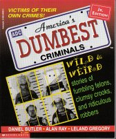 America's Dumbest Criminals: Based On True Stories From Law Enforcement Officials Across The Country, Junior Edition - Daniel Butler