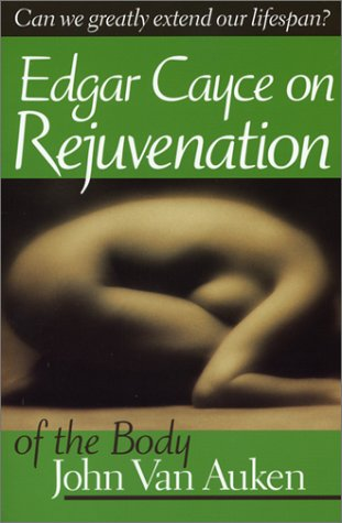 Edgar Cayce on Rejuvenation of the Body (A.R.E. Membership Series) - John Van Auken