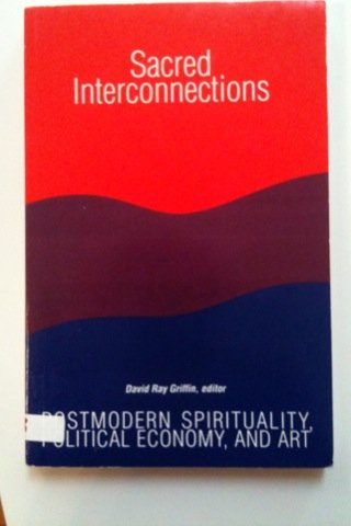 Sacred Interconnections: Postmodern Spirituality, Political Economy, and Art (Suny Series in Constructive Postmodern Thought) - David Ray Griffin