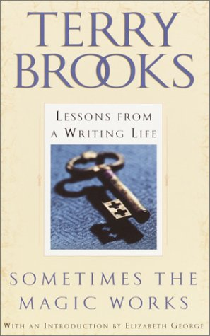 Sometimes the Magic Works: Lessons from a Writing Life - Terry Brooks