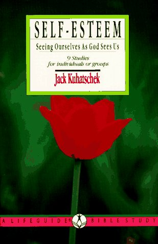 Self Esteem: Seeing Ourselves As God Sees Us (Lifeguide Bible Studies) - Jack Kuhatschek