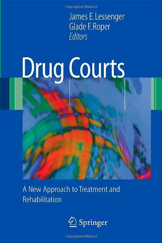 Drug Courts: A New Approach to Treatment and Rehabilitation - James E. Lessenger; Glade F. Roper