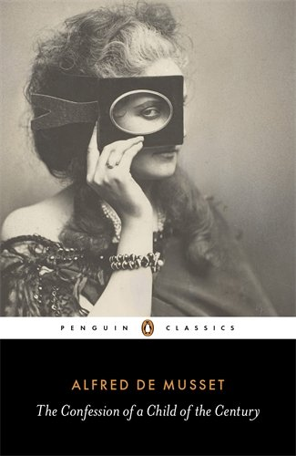 The Confession of a Child of the Century (Penguin Classics) - Alfred De Musset