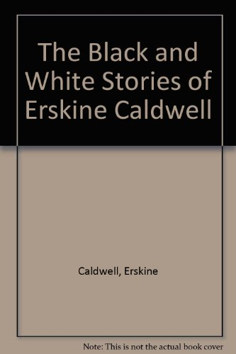 The Black and White Stories of Erskine Caldwell - Erskine Caldwell; Ray McIver