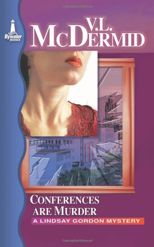 Conferences are Murder: A Lindsay Gordon Mystery (Lindsay Gordon Mystery Series) - Val McDermid