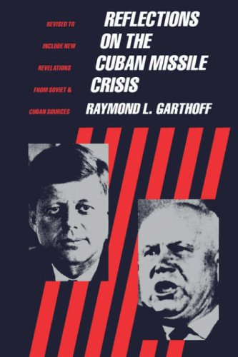 Reflections on the Cuban Missile Crisis: Revised to Include New Revelations from Soviet  &  Cuban Souces (Revised) - Raymond Garthoff