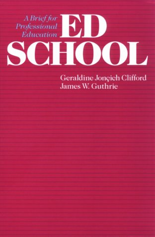Ed School: A Brief for Professional Education - Geraldine Jon?ich Clifford; James W. Guthrie