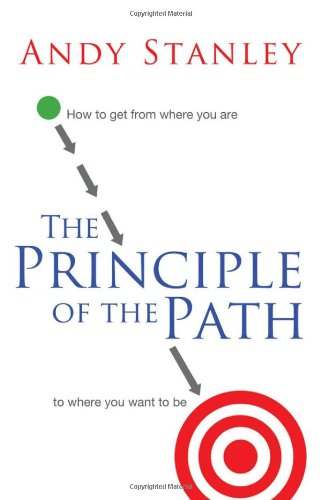 The Principle Of The Path: How to Get from Where You Are to Where You Want to Be - Andy Stanley