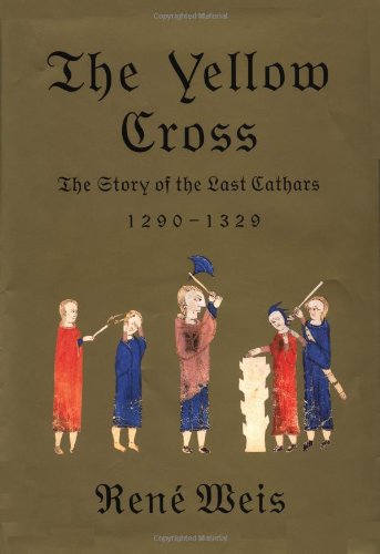 The Yellow Cross: The Story of the Last Cathars - Rene Weis