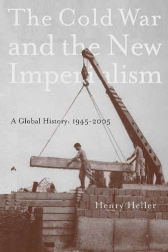 The Cold War and the New Imperialism: A Global History, 1945-2005 - Henry Heller