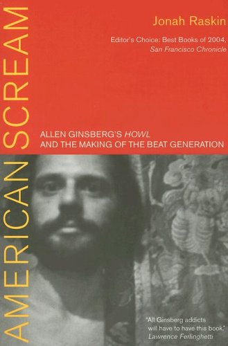American Scream: Allen Ginsberg's Howl and the Making of the Beat Generation - Jonah Raskin