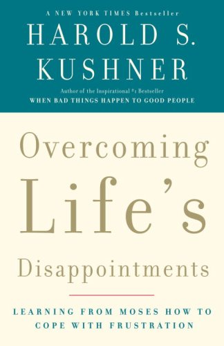 Overcoming Life's Disappointments: Learning from Moses How to Cope with Frustration - Harold S. Kushner