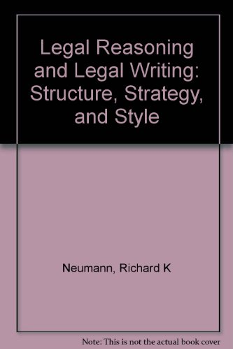 Legal Reasoning and Legal Writing Structure Strategy and Style - Richard K. Neumann