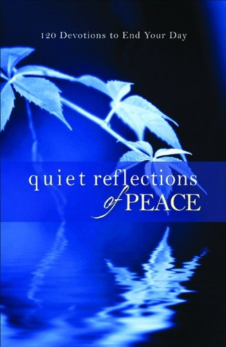 Quiet Reflections of Peace: 120 Devotions to End Your Day - Baker Publishing Group