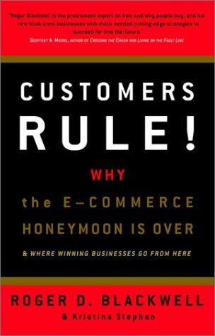 Customers Rule!  Why the E-Commerce Honeymoon is over and where Winning Businesses Go From Here - Roger D. Blackwell; Kristina Stephan