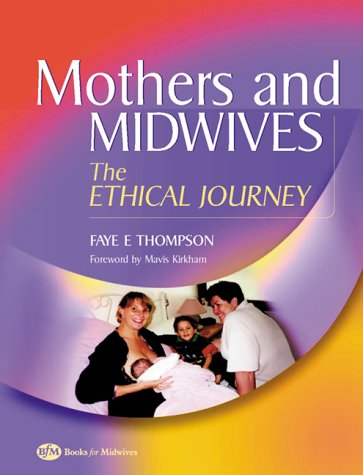 Mothers and Midwives: The Ethical Journey, 1e - Faye Thompson PhD FRCNA MNSt DipApSc(Nr Ed)