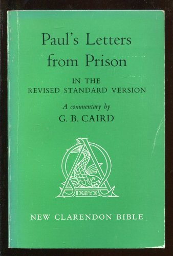 Paul's Letters from Prison: Ephesians, Philippians, Colossians, Philemon in the Revised Standard Version (New Clarendon Bible) - George B. Caird