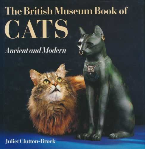 The British Museum Book of Cats - Juliet Clutton-Brock