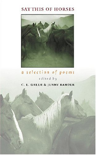 Say This of Horses: A Selection of Poems - C.E. Greer; Jenny Kander