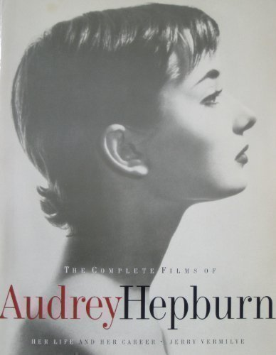 The Complete Films Of Audrey Hepburn (Citadel Film) - Jerry Vermilye