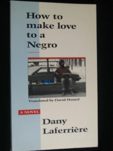 How to Make Love to a Negro - Dany Laferriere; David Homel