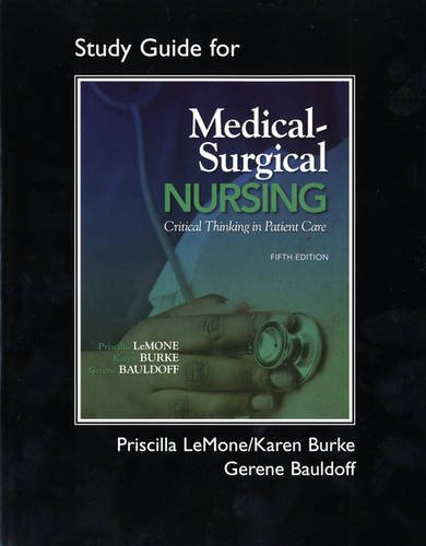 Student Study Guide for Medical-Surgical Nursing: Critical Thinking in Patient Care - Priscilla LeMone; Karen M. Burke; Gerene Bauldoff RN PhD FAAN