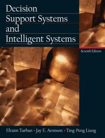 Decision Support Systems and Intelligent Systems (7th Edition) - Efraim Turban; Jay E. Aronson; Ting-Peng Liang